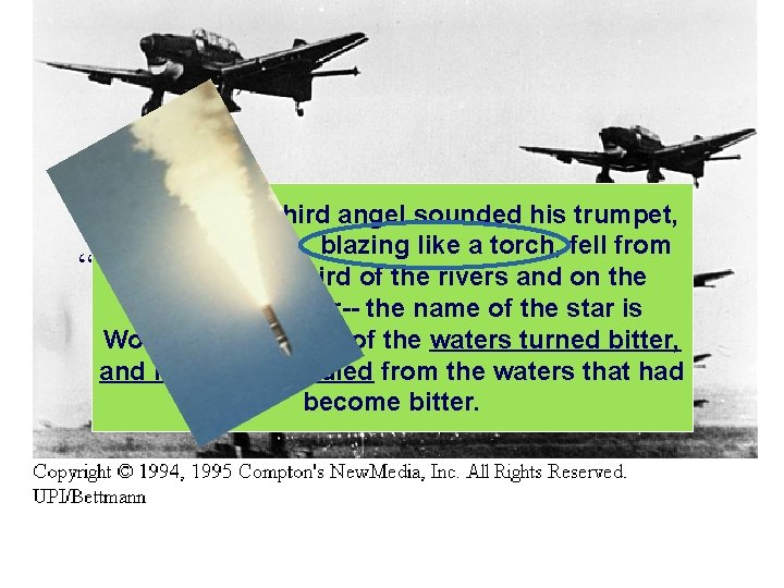 Rev. 8: 10 The third angel sounded his trumpet, and a great star, blazing