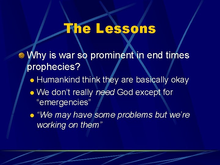 The Lessons Why is war so prominent in end times prophecies? Humankind think they
