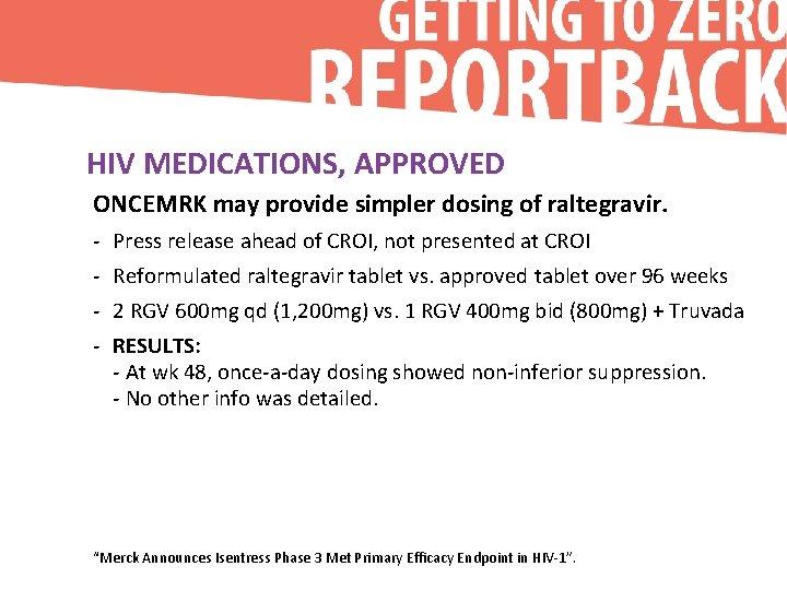 HIV MEDICATIONS, APPROVED ONCEMRK may provide simpler dosing of raltegravir. - Press release ahead