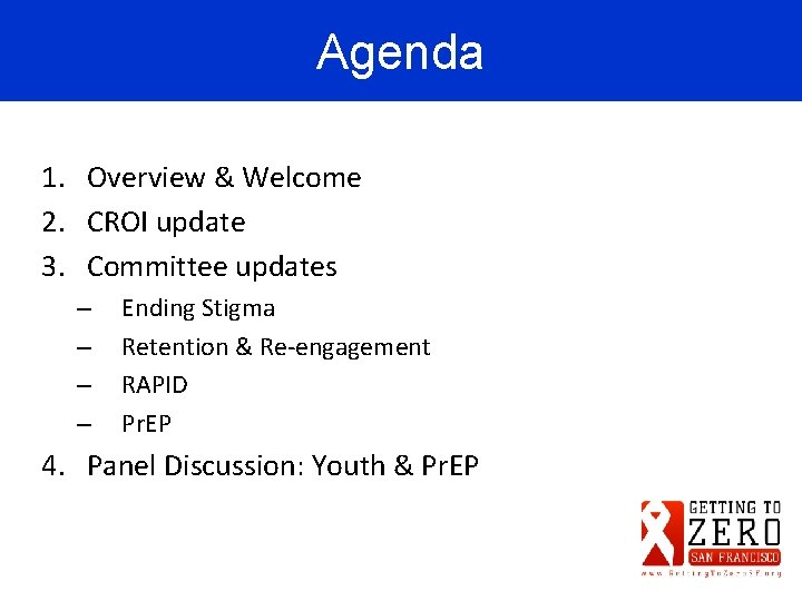 Agenda 1. Overview & Welcome 2. CROI update 3. Committee updates – – Ending