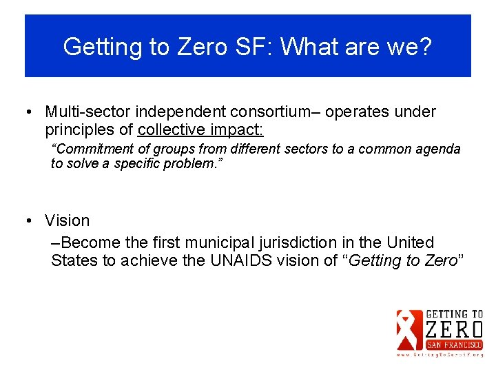 Getting to Zero SF: What are we? • Multi-sector independent consortium– operates under principles