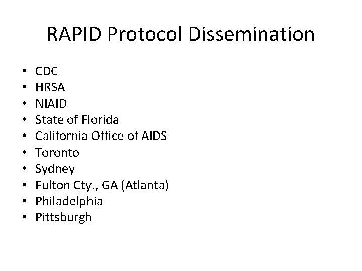 RAPID Protocol Dissemination • • • CDC HRSA NIAID State of Florida California Office