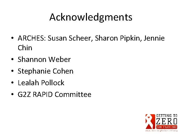 Acknowledgments • ARCHES: Susan Scheer, Sharon Pipkin, Jennie Chin • Shannon Weber • Stephanie