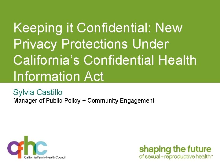 Keeping it Confidential: New Privacy Protections Under California's Confidential Health Information Act Sylvia Castillo