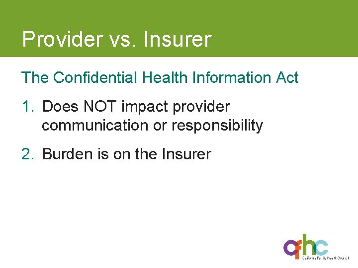Provider vs. Insurer The Confidential Health Information Act 1. Does NOT impact provider communication
