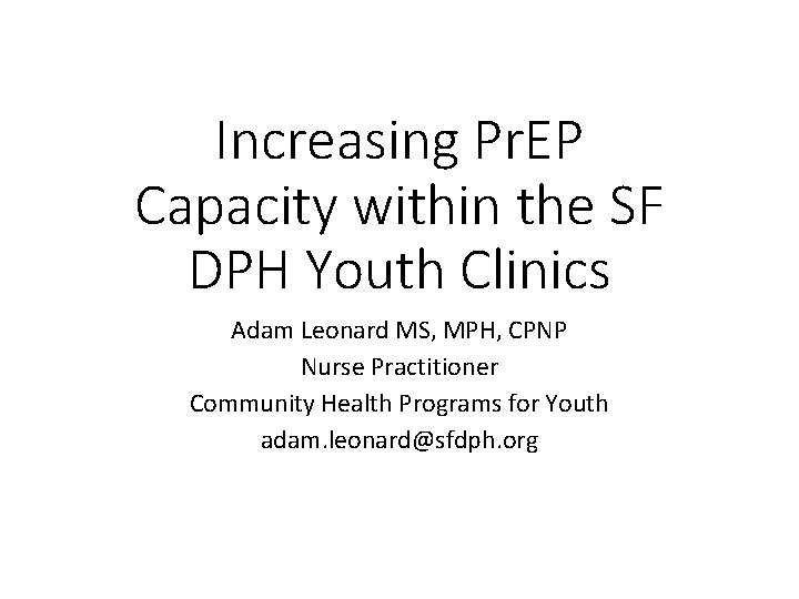 Increasing Pr. EP Capacity within the SF DPH Youth Clinics Adam Leonard MS, MPH,
