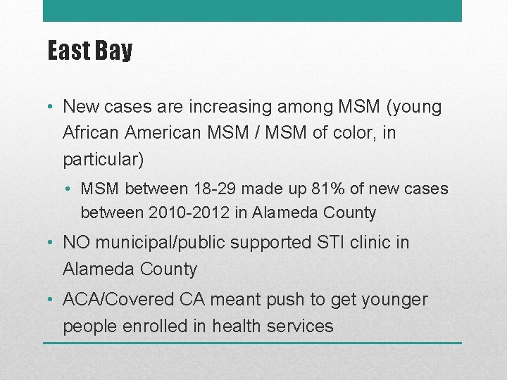 East Bay • New cases are increasing among MSM (young African American MSM /