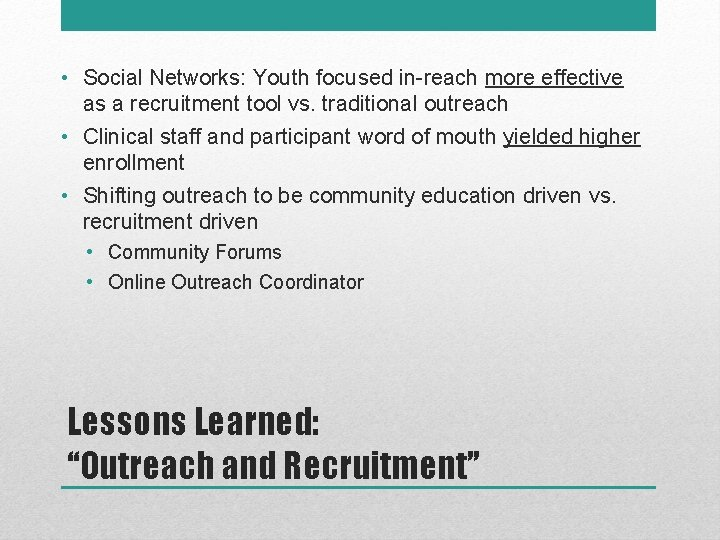 • Social Networks: Youth focused in-reach more effective as a recruitment tool vs.