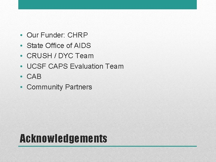 • • • Our Funder: CHRP State Office of AIDS CRUSH / DYC