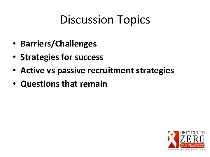 Discussion Topics • • Barriers/Challenges Strategies for success Active vs passive recruitment strategies Questions