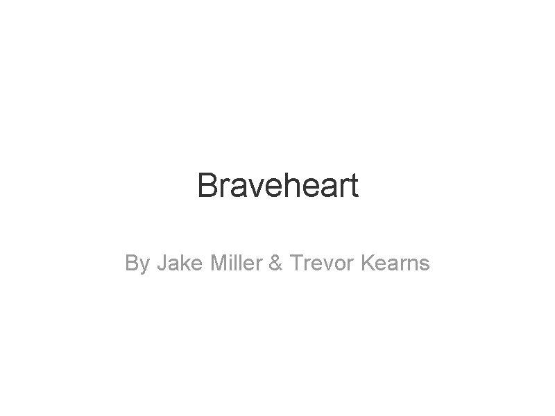 Braveheart By Jake Miller Trevor Kearns Summary This