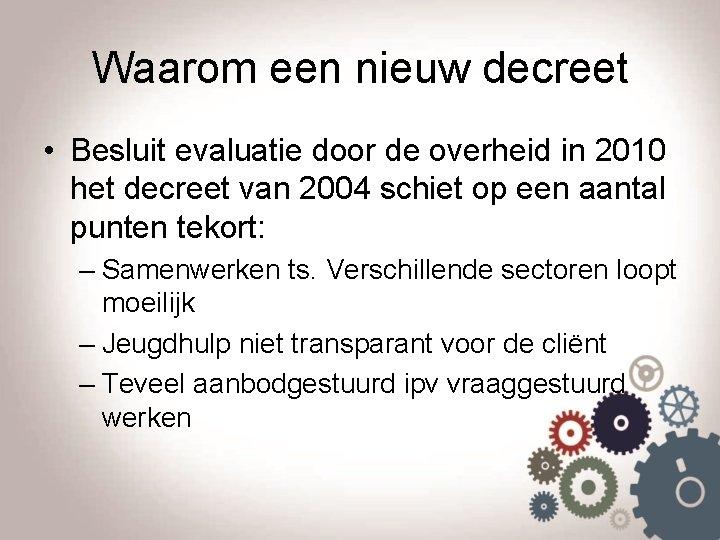 Waarom een nieuw decreet • Besluit evaluatie door de overheid in 2010 het decreet
