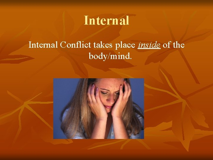Internal Conflict takes place inside of the body/mind.