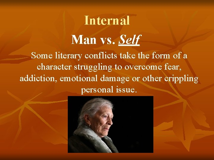 Internal Man vs. Self Some literary conflicts take the form of a character struggling