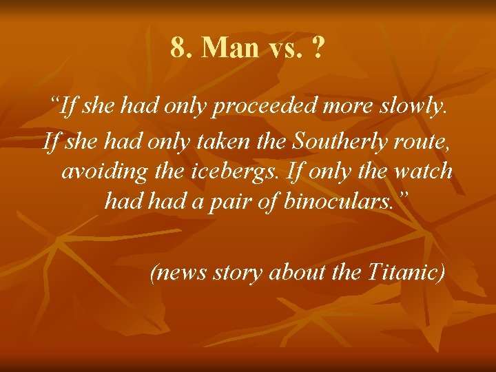 """8. Man vs. ? """"If she had only proceeded more slowly. If she had"""