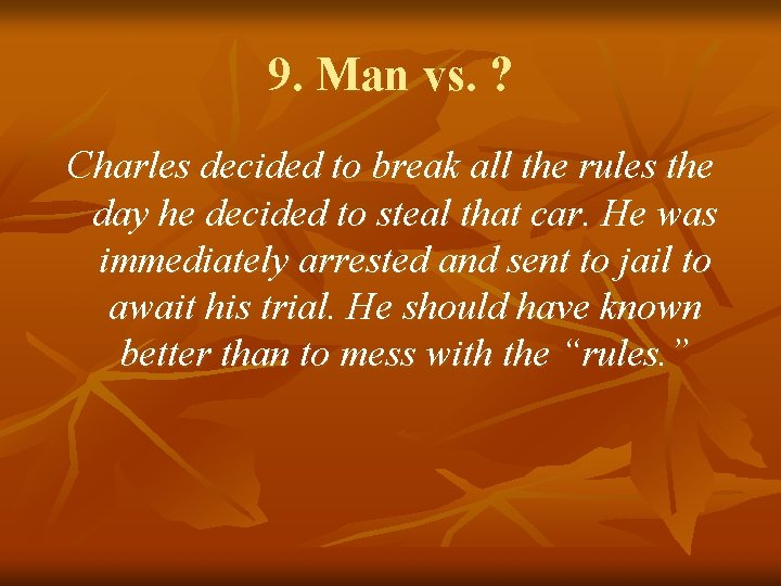 9. Man vs. ? Charles decided to break all the rules the day he