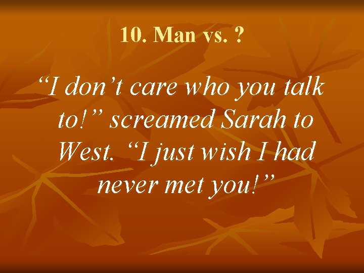 """10. Man vs. ? """"I don't care who you talk to!"""" screamed Sarah to"""