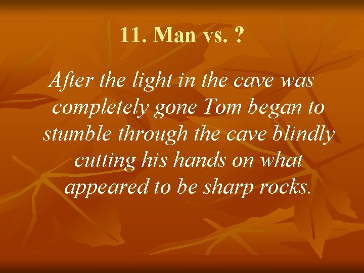 11. Man vs. ? After the light in the cave was completely gone Tom