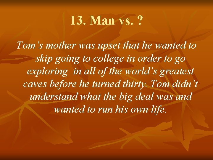 13. Man vs. ? Tom's mother was upset that he wanted to skip going
