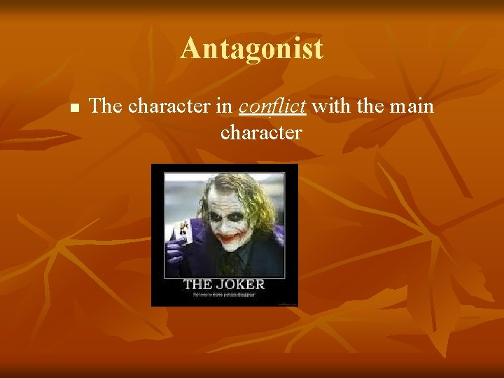 Antagonist n The character in conflict with the main character
