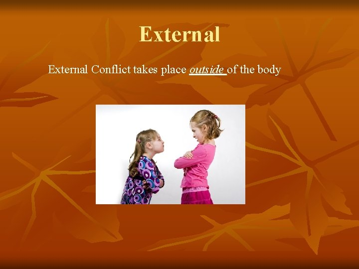External Conflict takes place outside of the body