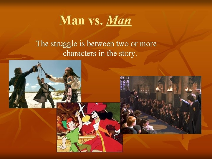 Man vs. Man The struggle is between two or more characters in the story.