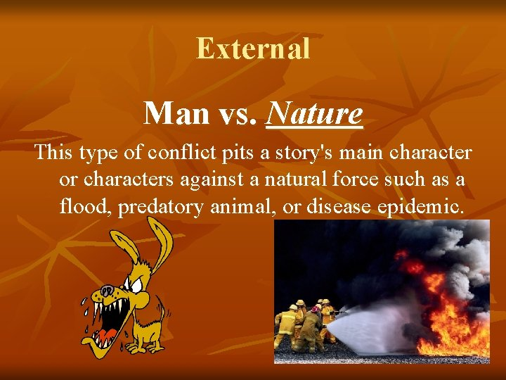 External Man vs. Nature This type of conflict pits a story's main character or