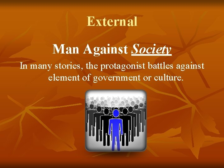 External Man Against Society In many stories, the protagonist battles against element of government