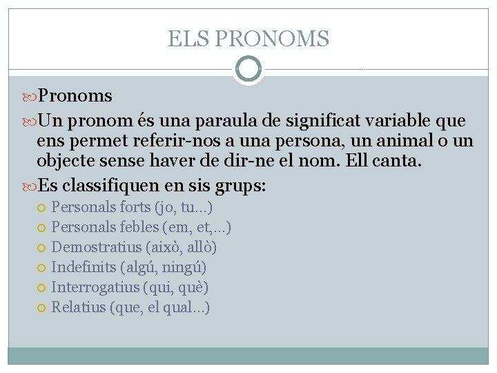 ELS PRONOMS Pronoms Un pronom és una paraula de significat variable que ens permet