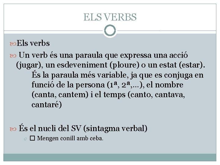 ELS VERBS Els verbs Un verb és una paraula que expressa una acció (jugar),