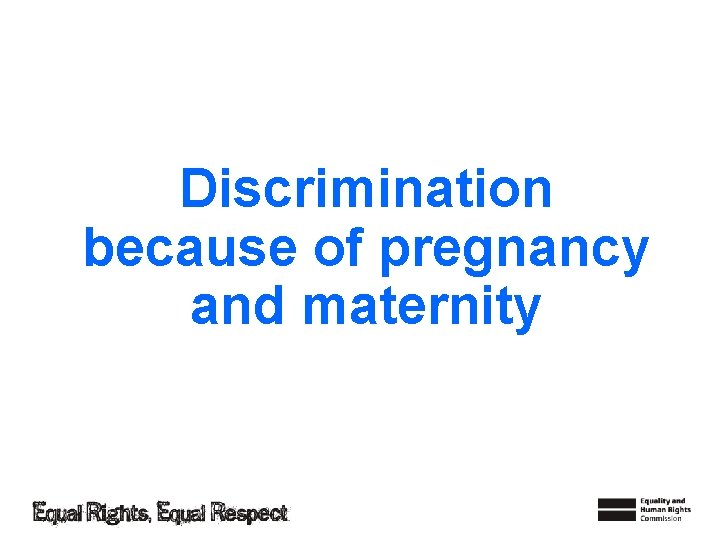 Discrimination because of pregnancy and maternity
