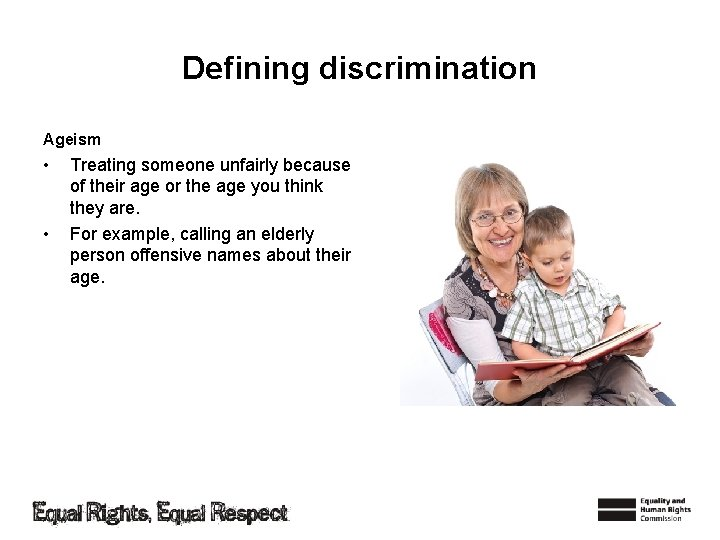 Defining discrimination Ageism • • Treating someone unfairly because of their age or the