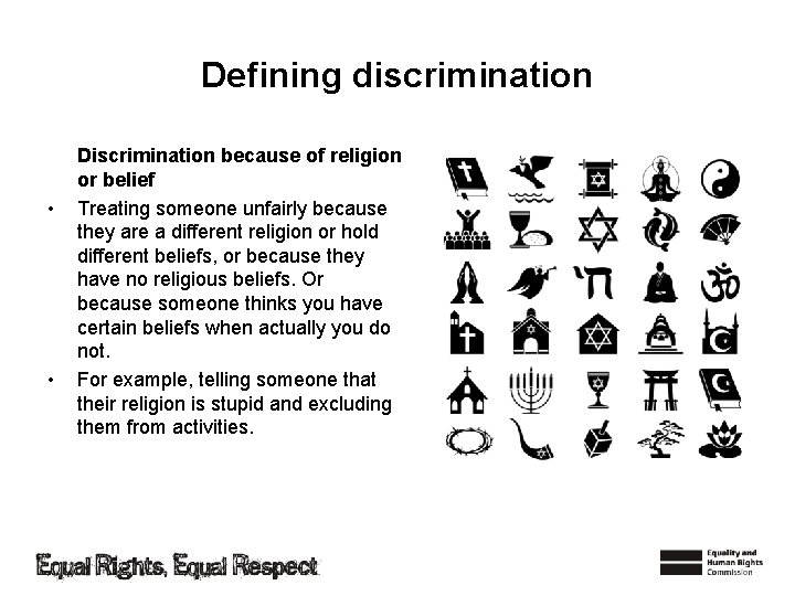 Defining discrimination • • Discrimination because of religion or belief Treating someone unfairly because