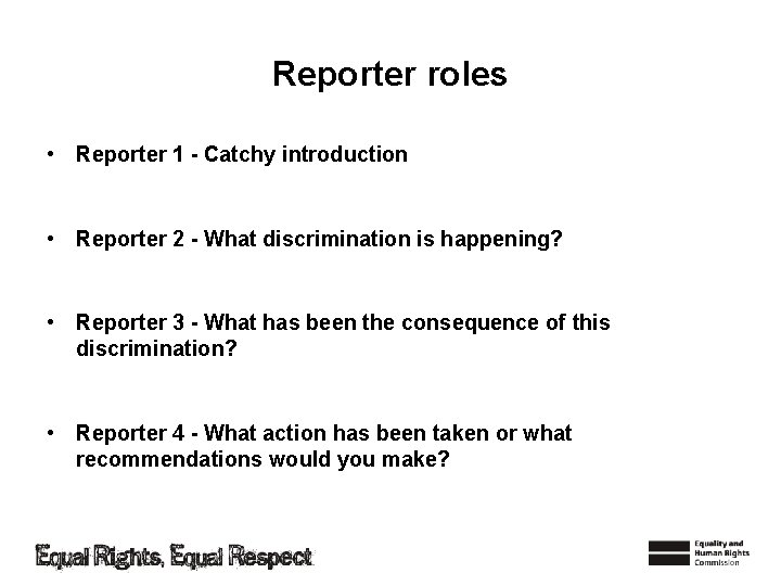 Reporter roles • Reporter 1 - Catchy introduction • Reporter 2 - What discrimination