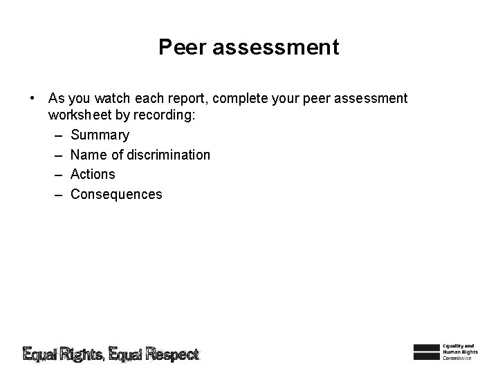 Peer assessment • As you watch each report, complete your peer assessment worksheet by
