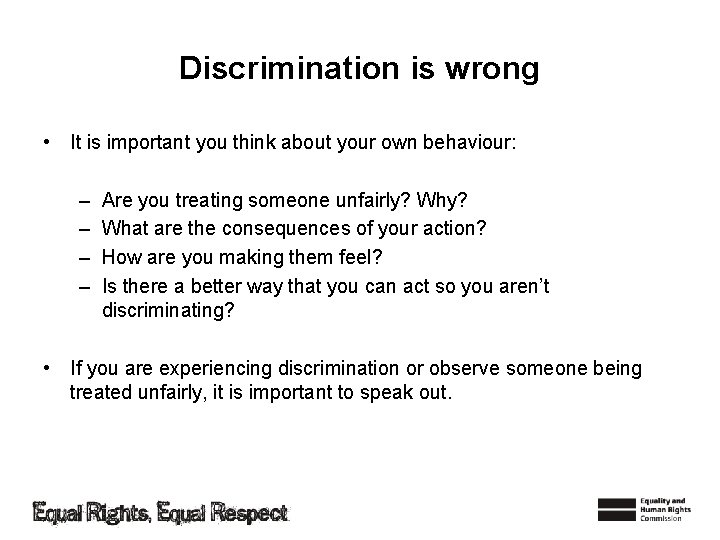 Discrimination is wrong • It is important you think about your own behaviour: –