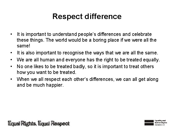 Respect difference • It is important to understand people's differences and celebrate these things.
