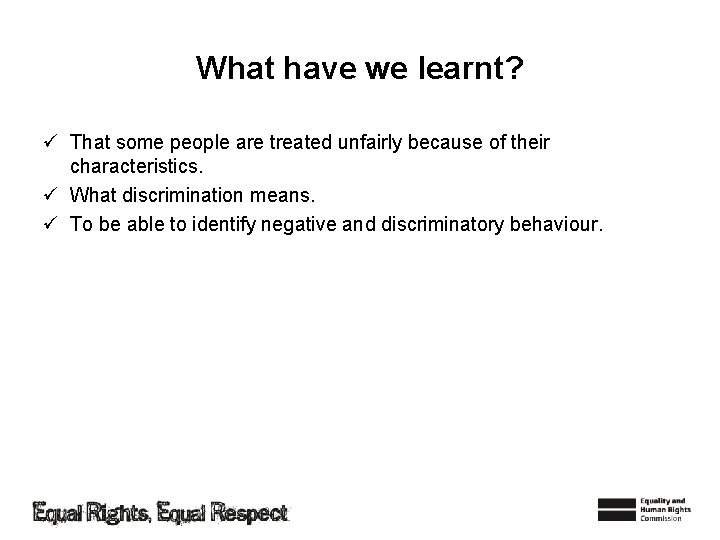 What have we learnt? ü That some people are treated unfairly because of their