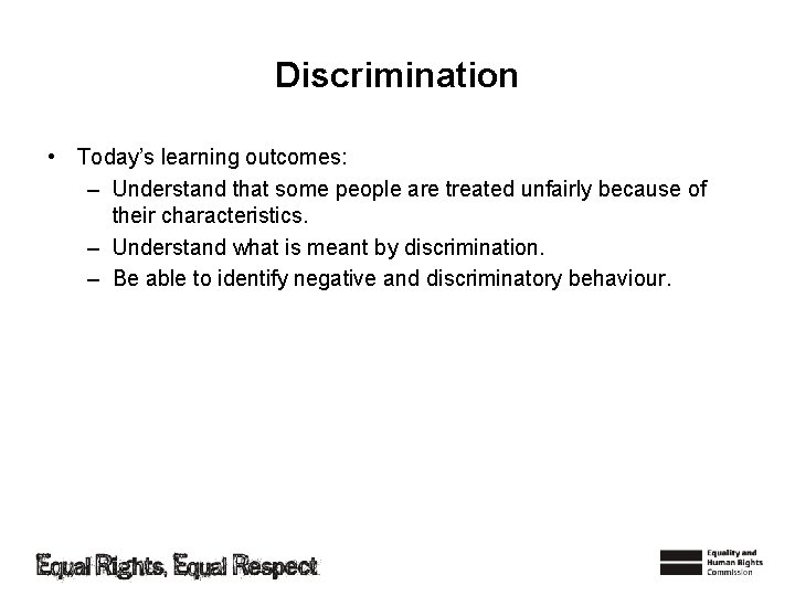 Discrimination • Today's learning outcomes: – Understand that some people are treated unfairly because