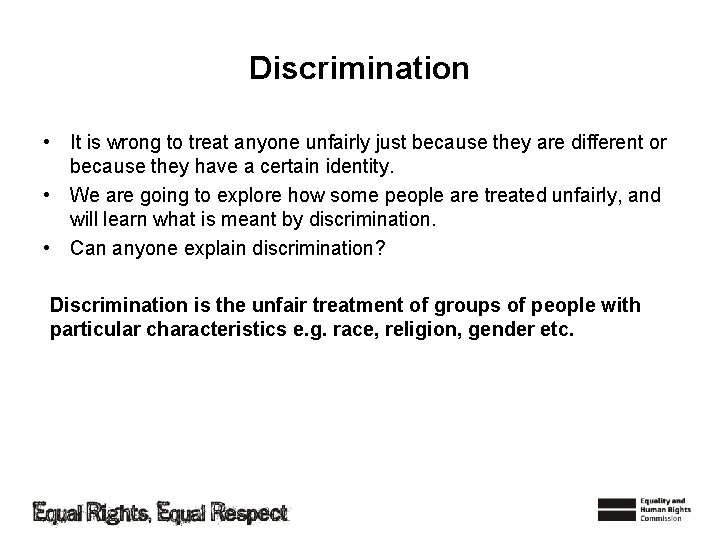 Discrimination • It is wrong to treat anyone unfairly just because they are different