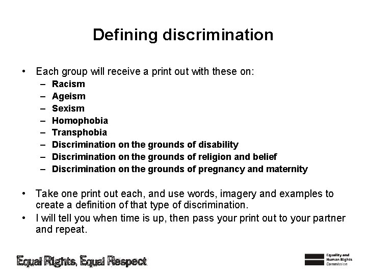 Defining discrimination • Each group will receive a print out with these on: –