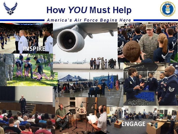 How YOU Must Help America's Air Force Begins Here INSPIRE ENGAGE