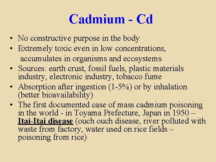 Cadmium - Cd • No constructive purpose in the body • Extremely toxic even