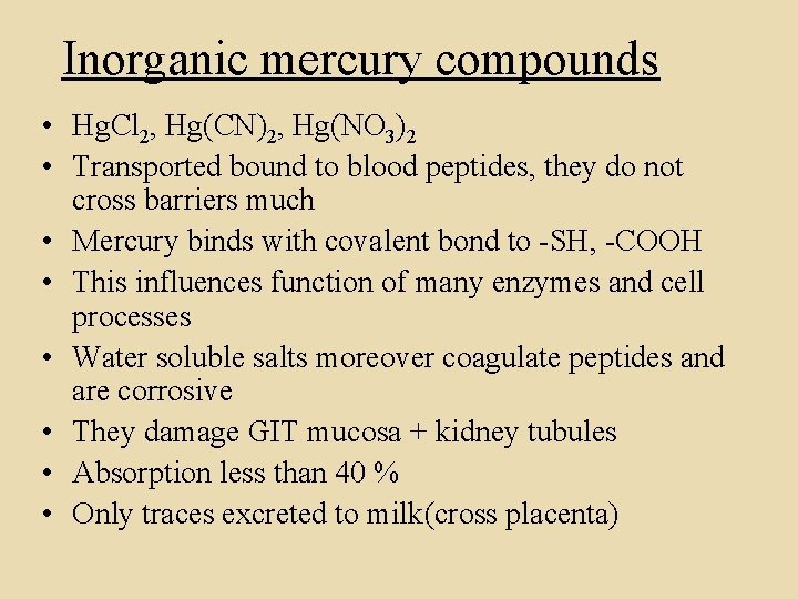 Inorganic mercury compounds • Hg. Cl 2, Hg(CN)2, Hg(NO 3)2 • Transported bound to