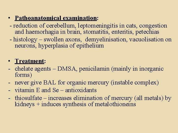 • Pathoanatomical examination: - reduction of cerebellum, leptomeningitis in cats, congestion and haemorhagia