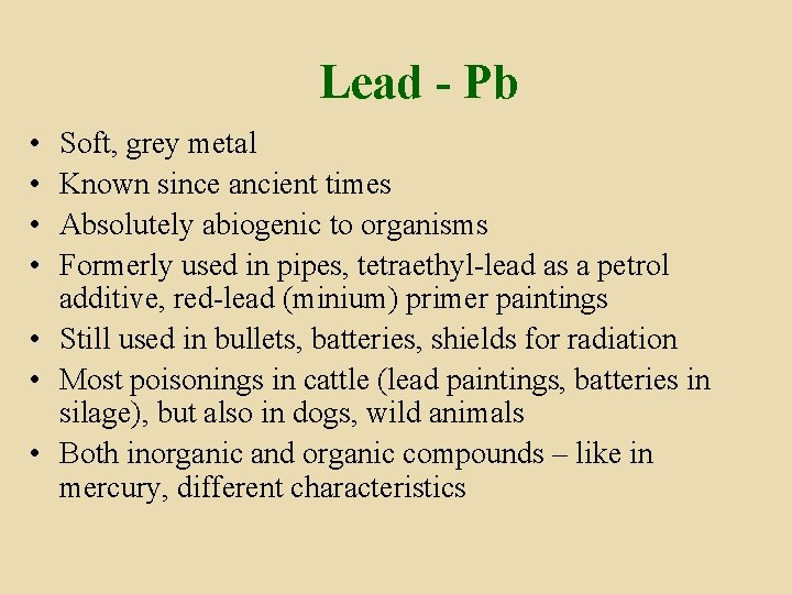 Lead - Pb • • Soft, grey metal Known since ancient times Absolutely abiogenic