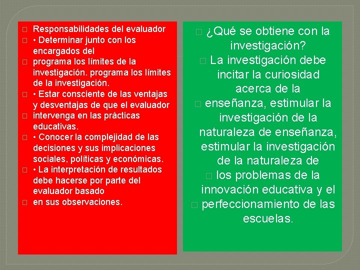 � � � � Responsabilidades del evaluador • Determinar junto con los encargados del