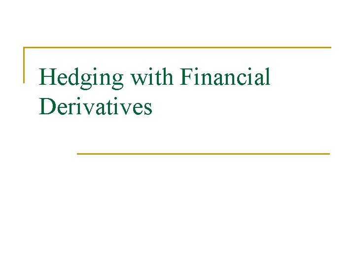 Hedging with Financial Derivatives