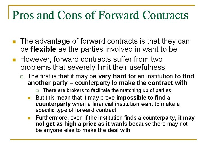 Pros and Cons of Forward Contracts n n The advantage of forward contracts is