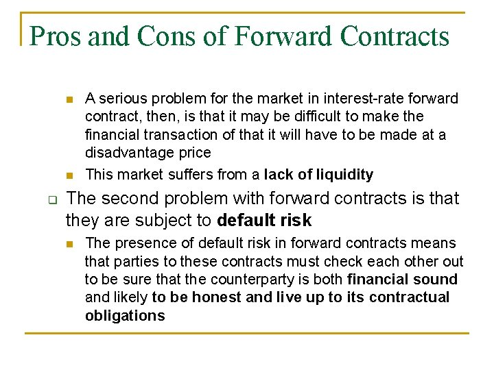 Pros and Cons of Forward Contracts n n q A serious problem for the